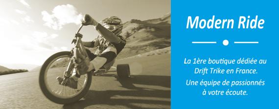 Modern Ride - la 1ère boutique dédiée au Drift Trike en France ! Des passionés à votre écoute.